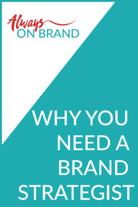 Why you need a brand strategist